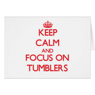 Keep Calm and focus on Tumblers Greeting Card