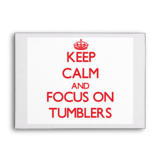 Keep Calm and focus on Tumblers Envelopes