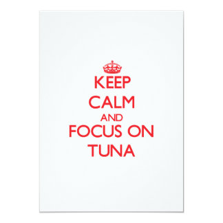 Keep Calm and focus on Tuna 5x7 Paper Invitation Card