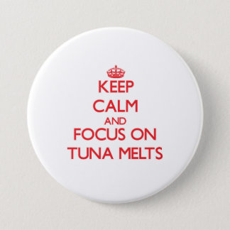 Keep Calm and focus on Tuna Melts Button