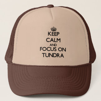Keep Calm and focus on Tundra Trucker Hat