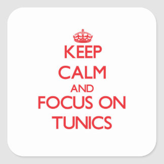 Keep Calm and focus on Tunics Square Sticker
