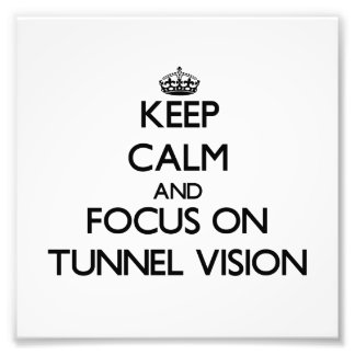 Keep Calm and focus on Tunnel Vision Photograph