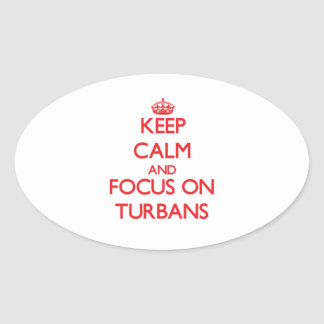 Keep Calm and focus on Turbans Oval Sticker