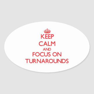 Keep Calm and focus on Turnarounds Oval Sticker