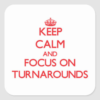 Keep Calm and focus on Turnarounds Square Sticker