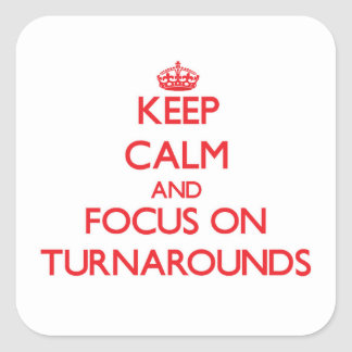 Keep Calm and focus on Turnarounds Square Stickers