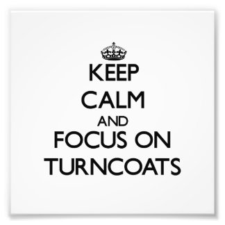 Keep Calm and focus on Turncoats Photograph
