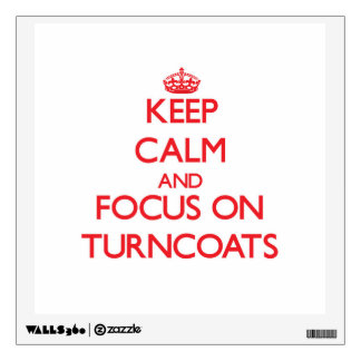 Keep Calm and focus on Turncoats Wall Skins