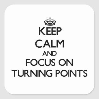 Keep Calm and focus on Turning Points Stickers