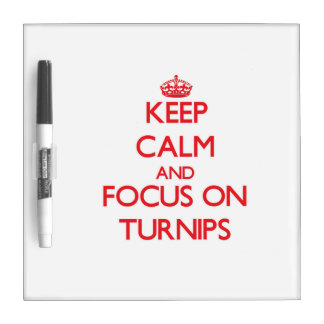 Keep Calm and focus on Turnips Dry-Erase Whiteboard