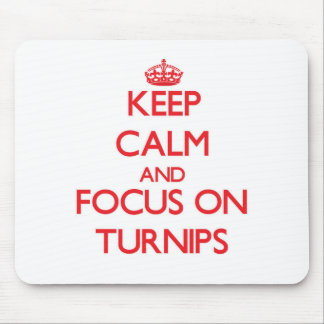 Keep Calm and focus on Turnips Mouse Pads