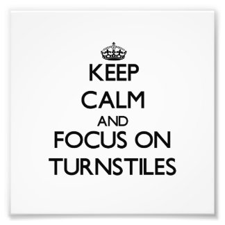 Keep Calm and focus on Turnstiles Photo Art