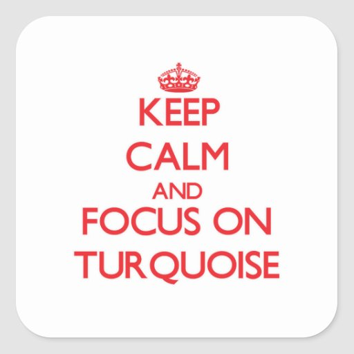 Keep Calm and focus on Turquoise Sticker