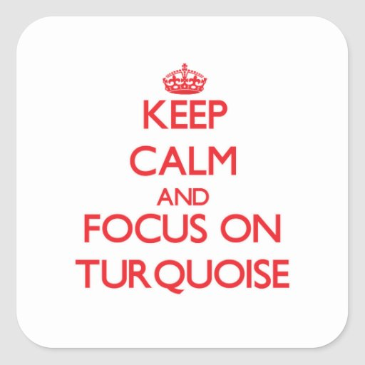 Keep Calm and focus on Turquoise Square Stickers