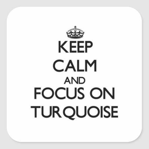 Keep Calm and focus on Turquoise Stickers