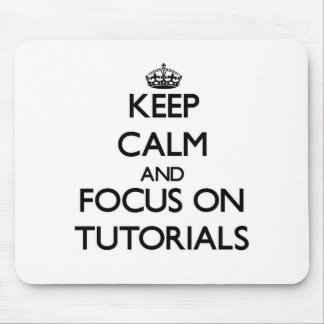Keep Calm and focus on Tutorials Mouse Pads