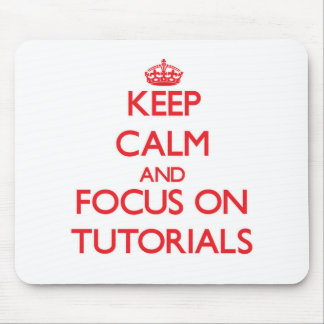 Keep Calm and focus on Tutorials Mouse Pad