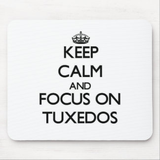 Keep Calm and focus on Tuxedos Mousepads