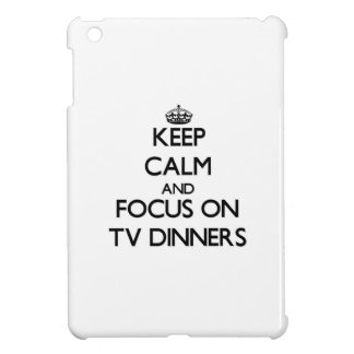 Keep Calm and focus on Tv Dinners iPad Mini Cover