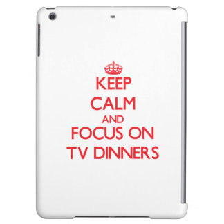 Keep Calm and focus on Tv Dinners Cover For iPad Air