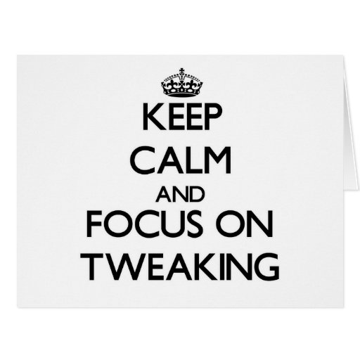 Keep Calm and focus on Tweaking Greeting Cards