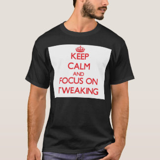 Keep Calm and focus on Tweaking T-Shirt