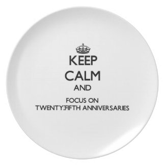 Keep Calm and focus on Twenty-Fifth Anniversaries Dinner Plate