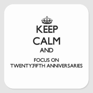 Keep Calm and focus on Twenty-Fifth Anniversaries Stickers