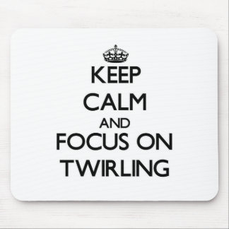 Keep Calm and focus on Twirling Mouse Pads