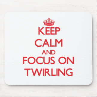 Keep Calm and focus on Twirling Mousepads