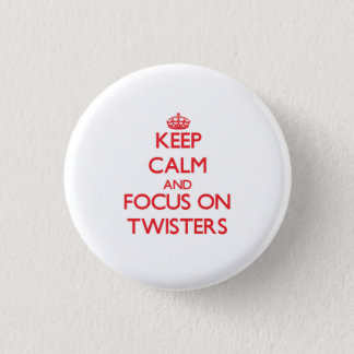 Keep Calm and focus on Twisters Pinback Button