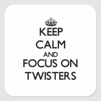 Keep Calm and focus on Twisters Square Stickers