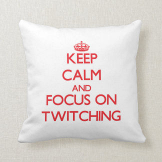 Keep Calm and focus on Twitching Pillow