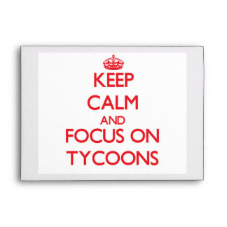 Keep Calm and focus on Tycoons Envelope