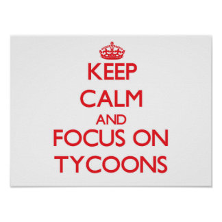 Keep Calm and focus on Tycoons Poster