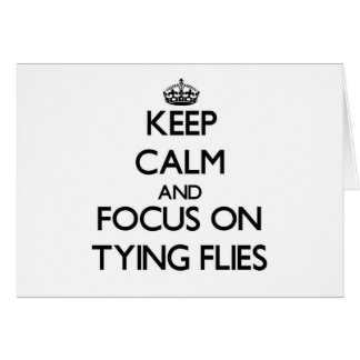 Keep Calm and focus on Tying Flies Stationery Note Card