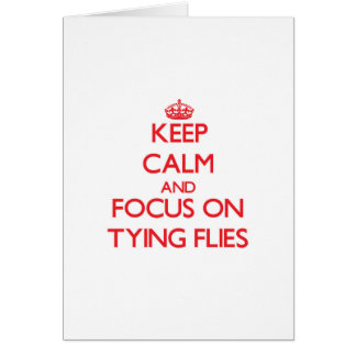 Keep Calm and focus on Tying Flies Card