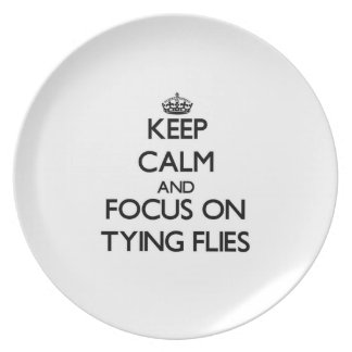 Keep Calm and focus on Tying Flies Party Plates