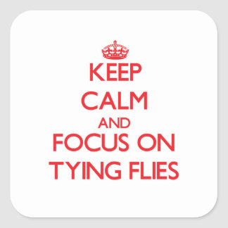 Keep Calm and focus on Tying Flies Square Sticker
