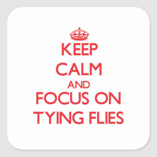 Keep Calm and focus on Tying Flies Sticker