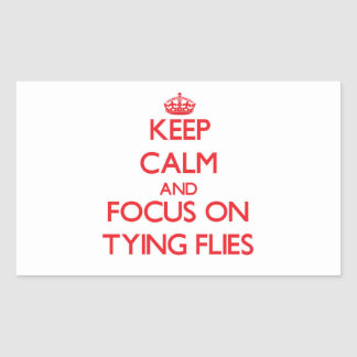 Keep Calm and focus on Tying Flies Rectangular Stickers