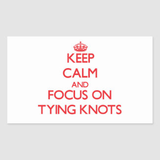 Keep Calm and focus on Tying Knots Rectangle Stickers