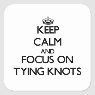 Keep Calm and focus on Tying Knots Stickers