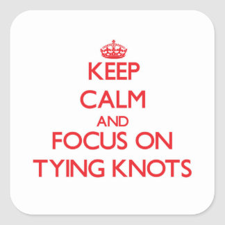 Keep Calm and focus on Tying Knots Sticker