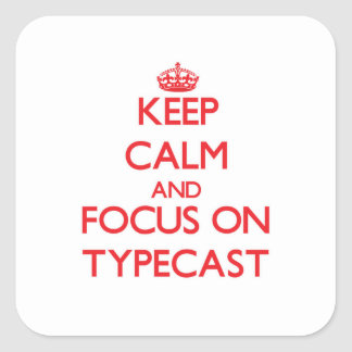 Keep Calm and focus on Typecast Square Sticker