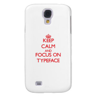 Keep Calm and focus on Typeface Galaxy S4 Covers