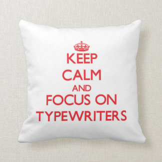 Keep Calm and focus on Typewriters Throw Pillows