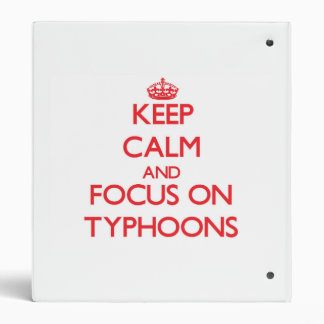 Keep Calm and focus on Typhoons 3 Ring Binders