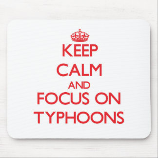 Keep Calm and focus on Typhoons Mouse Pad